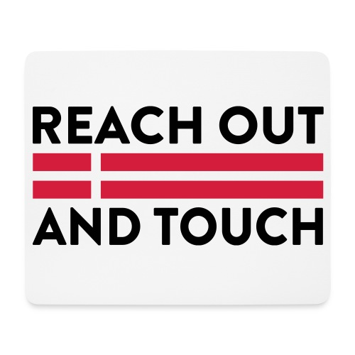 Reach Out And Touch - Mousepad (bredformat)