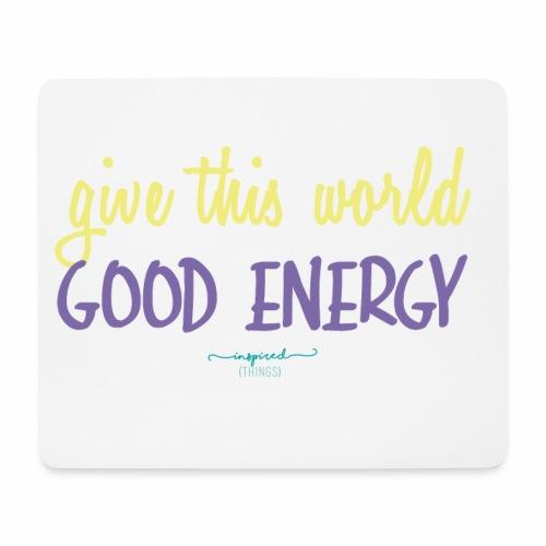 Give this world good energy - Mouse Pad (horizontal)