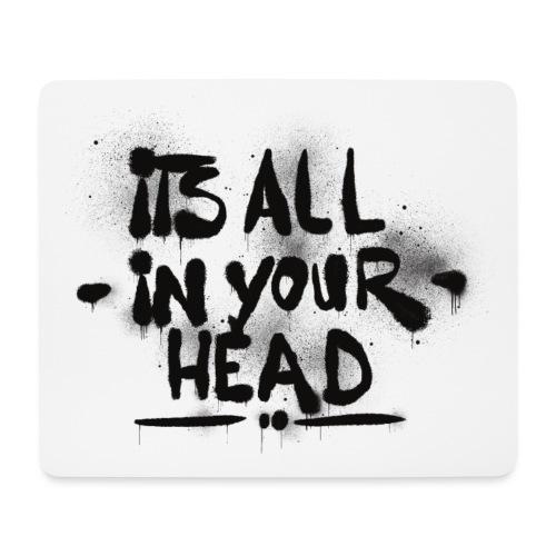 It´s All In Your Head - Mousepad (bredformat)