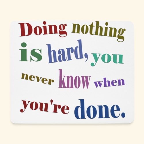 Doing nothing is hard, you never know when you're - Mouse Pad (horizontal)