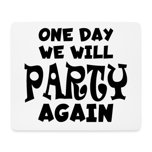 one day we will party again - Mousepad (Querformat)