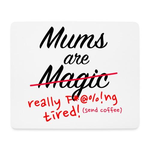 Mums are Magic ... really F * @%! Ng tired! - Mouse Pad (horizontal)