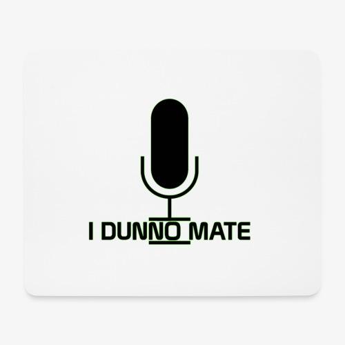 I Dunno Mate Logo - Mouse Pad (horizontal)