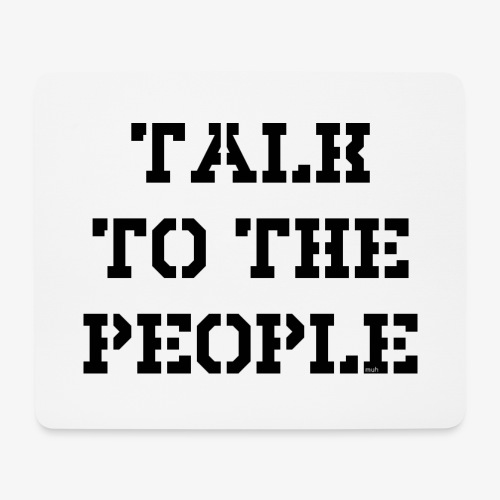 Talk to the people - schwarz - Mousepad (Querformat)