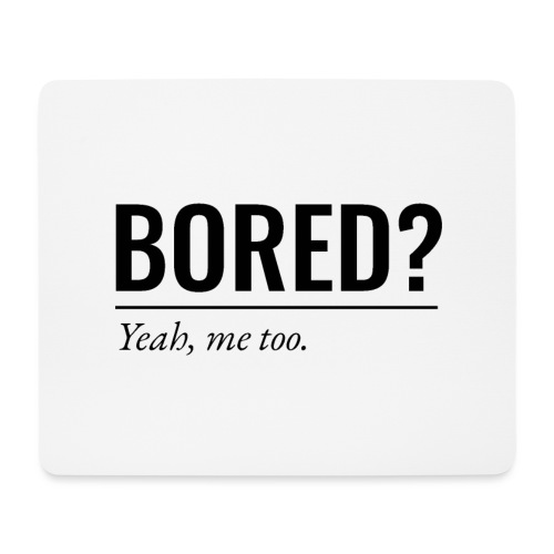 Bored - Mousepad (Querformat)
