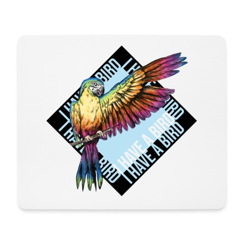 I have a bird - Papagei - Mousepad (Querformat)