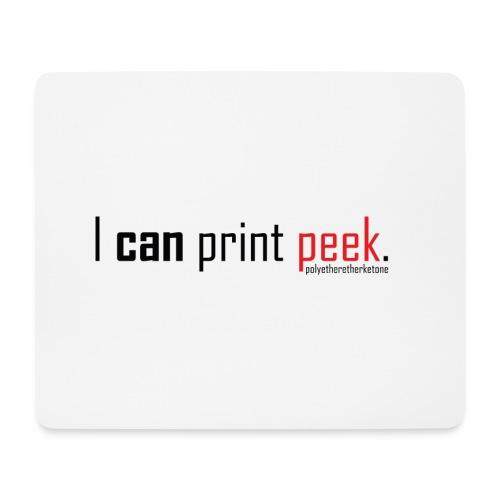 I can print peek. - Mouse Pad (horizontal)