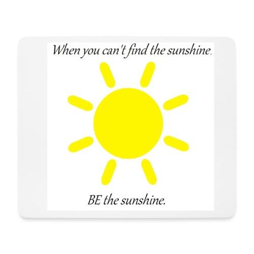 Be the sunshine - Mouse Pad (horizontal)
