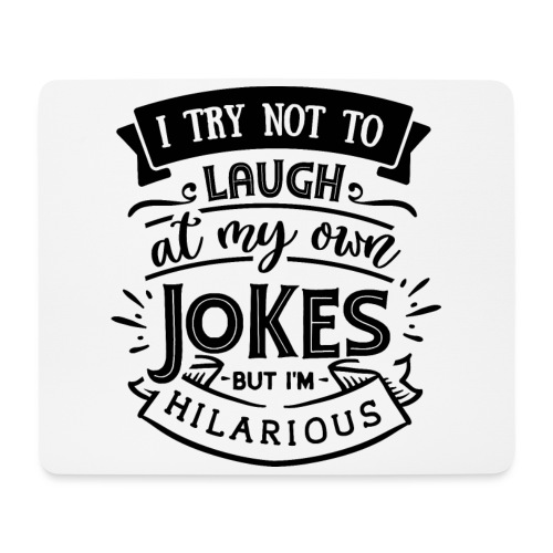 I try not to laugh at my own jokes - Musmatta (liggande format)