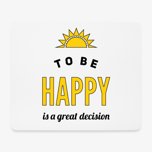 to be HAPPY is a great decision - Mousepad (Querformat)