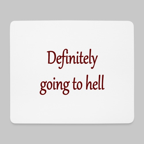 Definitely going to hell - Mouse Pad (horizontal)