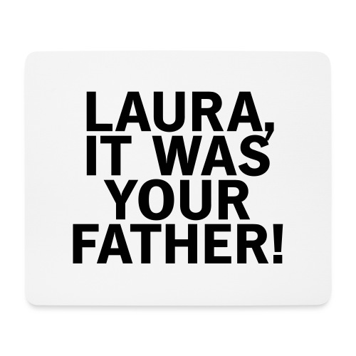 Laura it was your father - Mousepad (Querformat)
