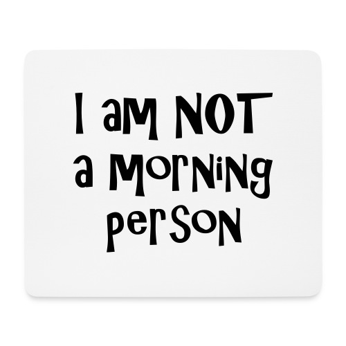 I am not a morning person - Mouse Pad (horizontal)