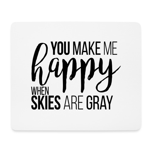 You make me happy when skies are gray - Mousepad (Querformat)