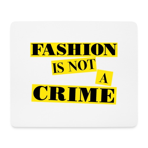FASHION IS NOT A CRIME - Mouse Pad (horizontal)