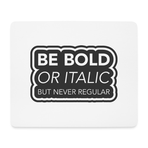 Be bold, or italic but never regular - Muismatje (landscape)