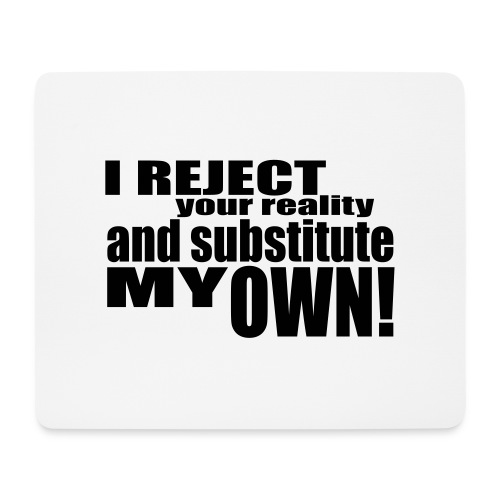I reject your reality and substitute my own - Mouse Pad (horizontal)