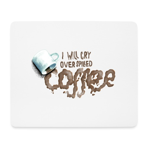 I will cry over spilled coffee - Mousepad (bredformat)