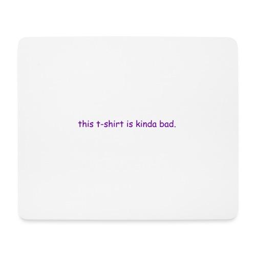 kinda bad t-shirt - Mouse Pad (horizontal)