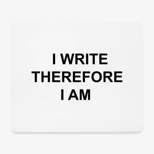 I Write Therefore I Am - Writers Slogan! - Mouse Pad (horizontal)