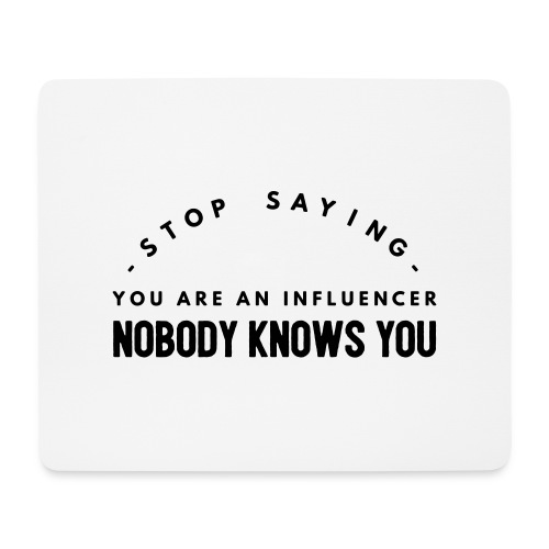 Influencer ? Nobody knows you - Mouse Pad (horizontal)
