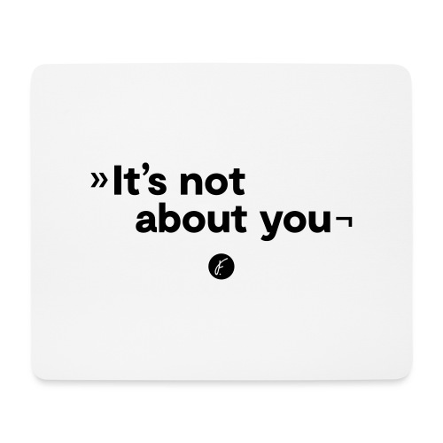It's not about you - Mousepad (Querformat)