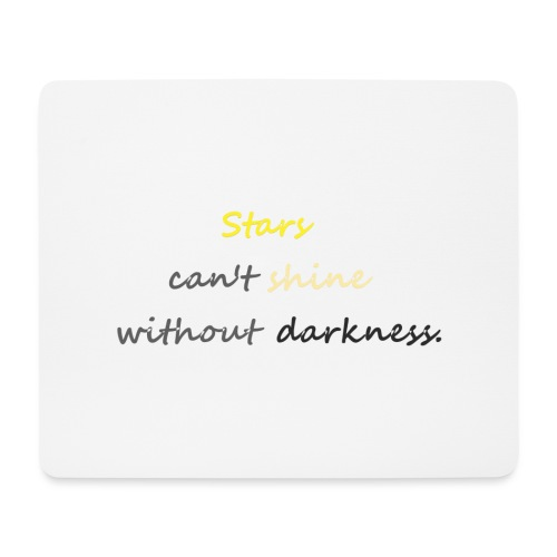 Stars can not shine without darkness - Mouse Pad (horizontal)