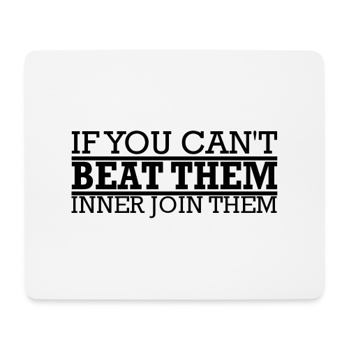 If You can't beat them, inner join them - Musmatta (liggande format)