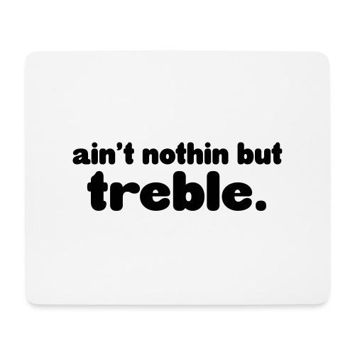 Ain't notin but treble - Mouse Pad (horizontal)