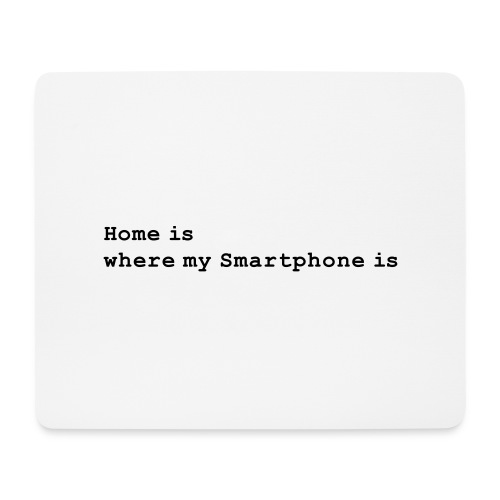 Home is where my Smartphone is - Mousepad (Querformat)