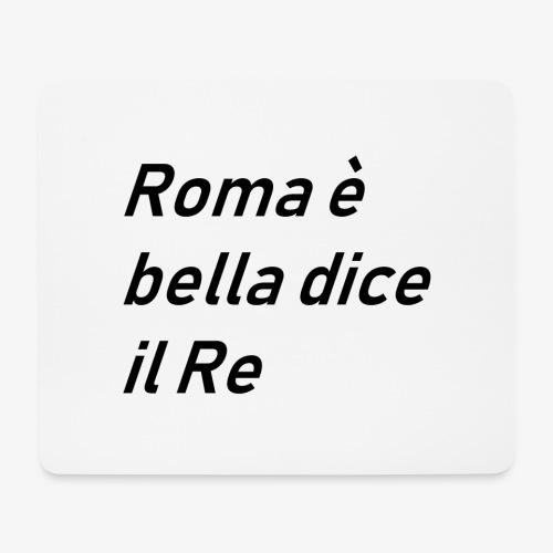ROMA è bella dice il RE - Tappetino per mouse (orizzontale)