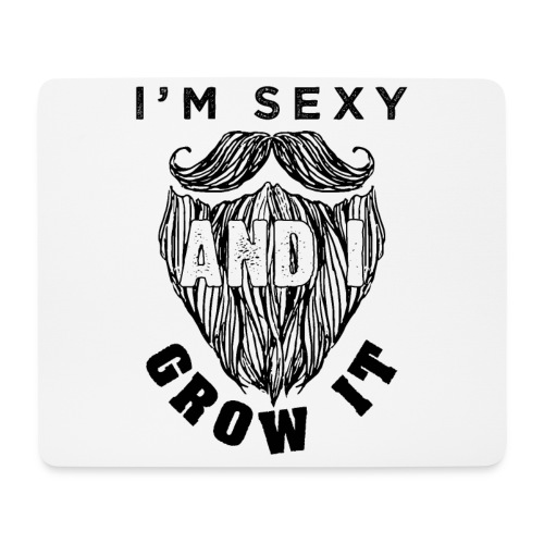 I'm Sexy And I Grow It Funny Beard Quotes Gift - Mousepad (Querformat)