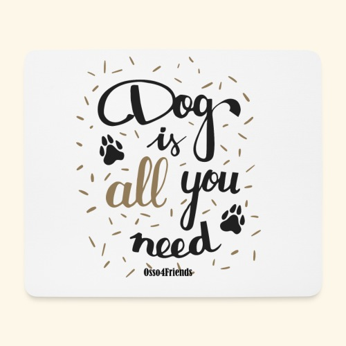 DOG IS ALL YOU NEED - Tappetino per mouse (orizzontale)