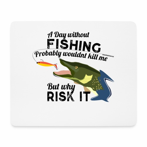 A Day without Fishing Hecht Pike Fishyworm Angel - Mousepad (Querformat)
