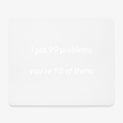 I got 99 problems - Mouse Pad (horizontal)