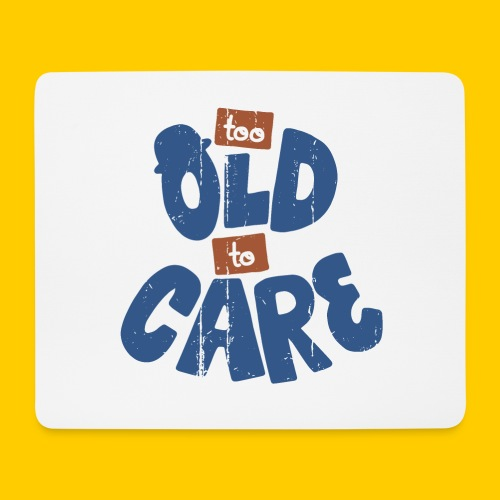 Too old to care - Musmatta (liggande format)