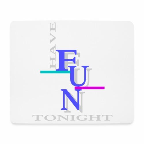 Have fun tonight - Mouse Pad (horizontal)