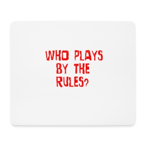 Who plays by the rules? - Mouse Pad (horizontal)