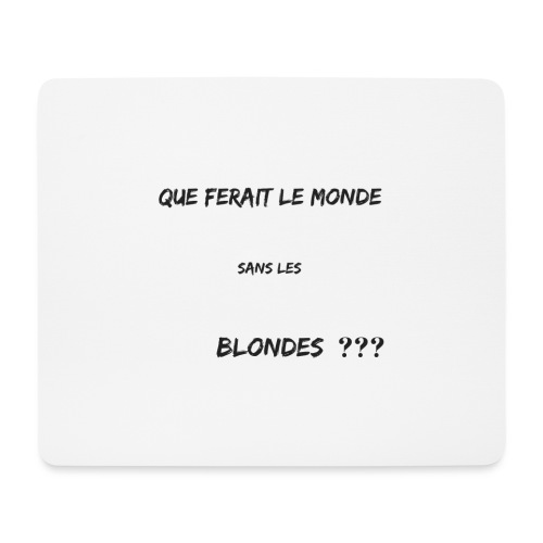 Que ferait le monde sans les blondes??? - Tapis de souris (format paysage)