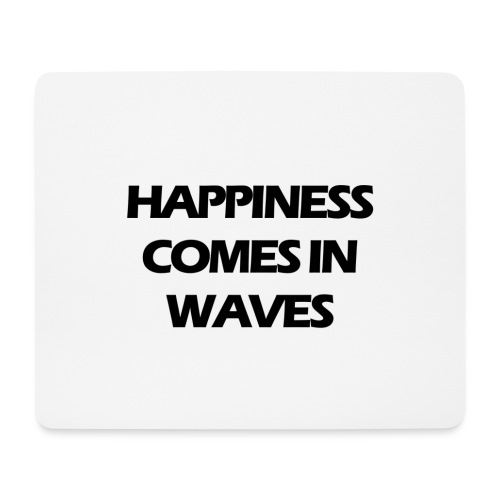 Happiness comes in waves - Musmatta (liggande format)