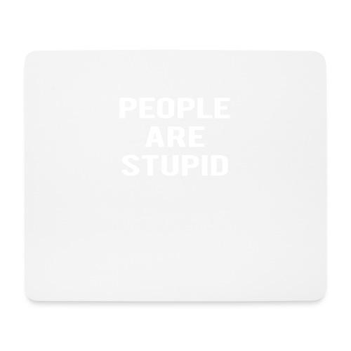 People Are Stupid - Mouse Pad (horizontal)