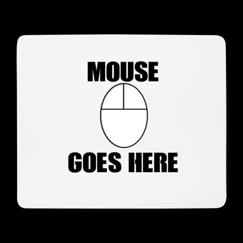 Mouse Goes HERE - Mouse Pad (horizontal)
