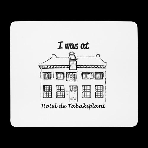 I was at Hotel de Tabaksplant BLACK - Mouse Pad (horizontal)