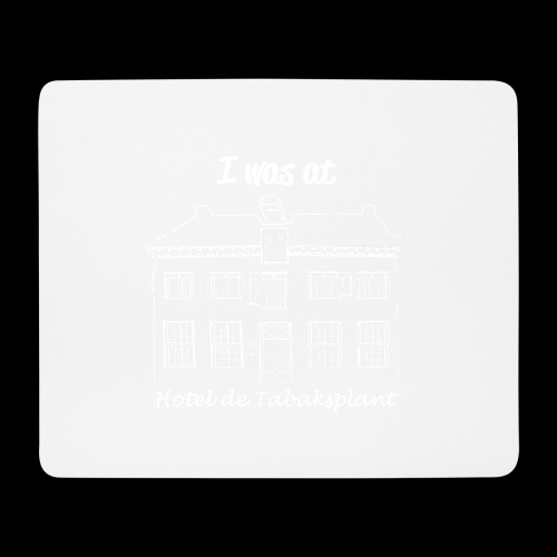 I was at Hotel de Tabaksplant WHITE - Mouse Pad (horizontal)