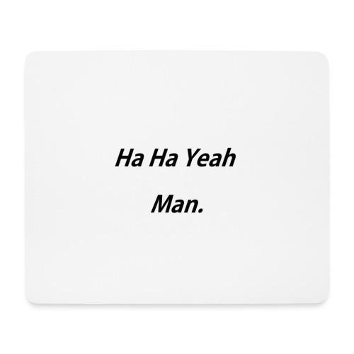 Ha Ha Yeah Man - Mouse Pad (horizontal)