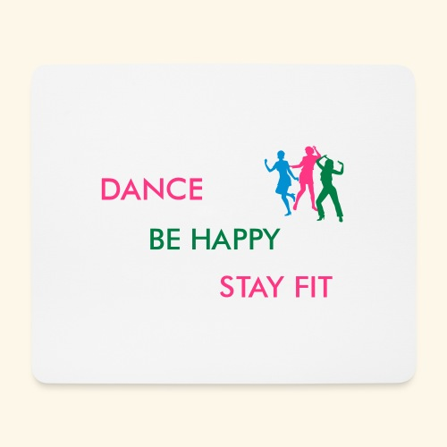 Dance - Be Happy - Stay Fit - Mousepad (Querformat)