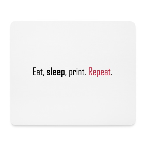 Eat, sleep, print. Repeat. - Mouse Pad (horizontal)