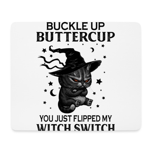 Buckle up buttercup you just flipped my witch swit - Muismatje (landscape)