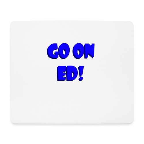 Go on Ed - Mouse Pad (horizontal)