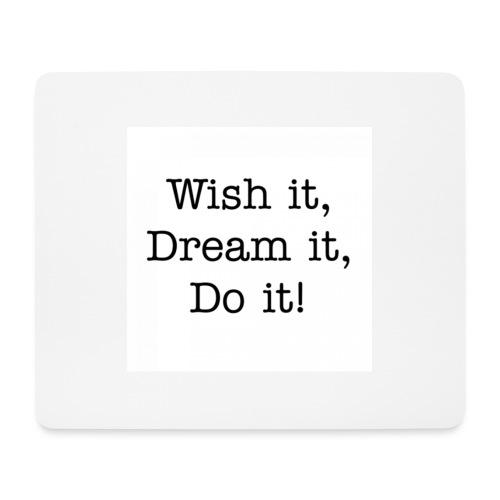 Wish it, Dream it, Do it! - Muismatje (landscape)